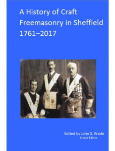 A History of Craft Freemasonry in Sheffield 1717 2017