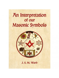 An Interpretation of our Masonic Symbols